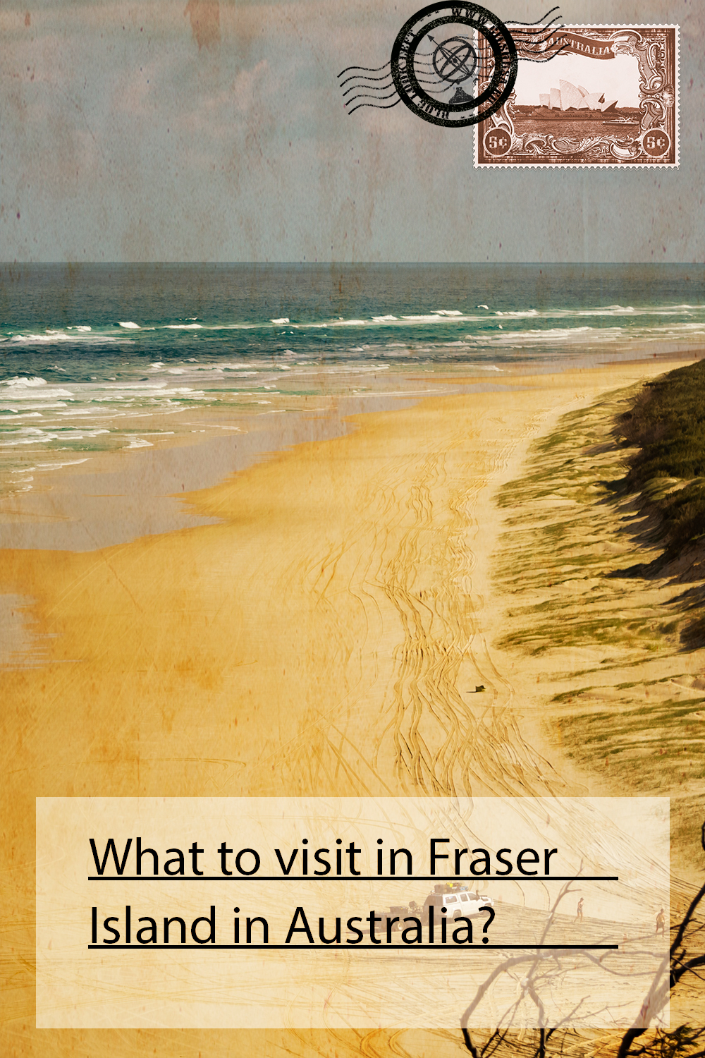 What to visit in Fraser Island in Australia?